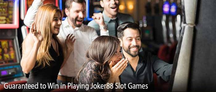 Guaranteed to Win in Playing Joker88 Slot Games