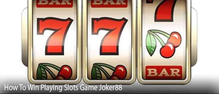 How To Win Playing Slots Game Joker88