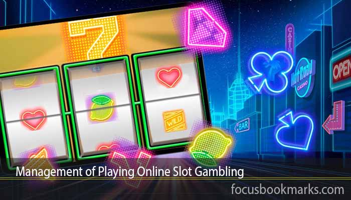 Management of Playing Online Slot Gambling