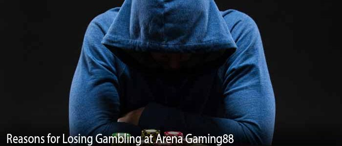 Reasons for Losing Gambling at Arena Gaming88